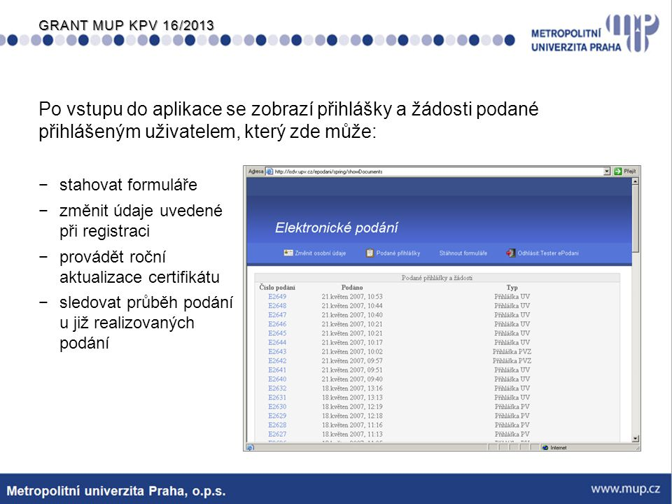 GRANT MUP KPV 16/2013 Systém PCT-Safe se skládá ze čtyř komponent:  PCT-Safe klient pro přípravu a odeslání formuláře  PCT-SAFE editor pro přípravu podloh ve formátu XML  mechanismus zabezpečení založený na použití šifrovacích klíčů a asymetrické kryptografie  přijímací server na straně přijímacího úřadu Seznam úřadů, které přijímají přihlášky PCT prostřednictvím softwaru PCT-Safe, je k dispozici na webových stránkách WIPO na adrese http://www.wipo.int/pct-safe/en/e-filing/index.html Úřady akceptující podání v PCT-Easy módu jsou uvedeny na adrese http://www.wipo.int/pct-safe/en/support/easy_ro.htm