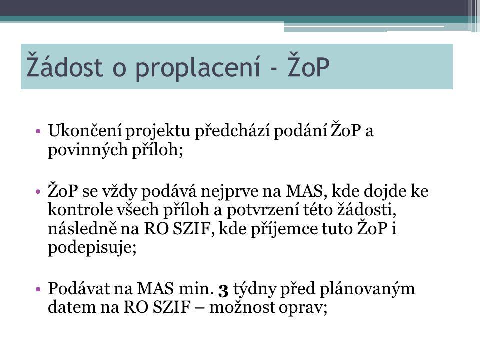 Žádost o proplacení - ŽoP •Ukončení projektu předchází podání ŽoP a povinných příloh; •ŽoP se vždy podává nejprve na MAS, kde dojde ke kontrole všech příloh a potvrzení této žádosti, následně na RO SZIF, kde příjemce tuto ŽoP i podepisuje; •Podávat na MAS min.