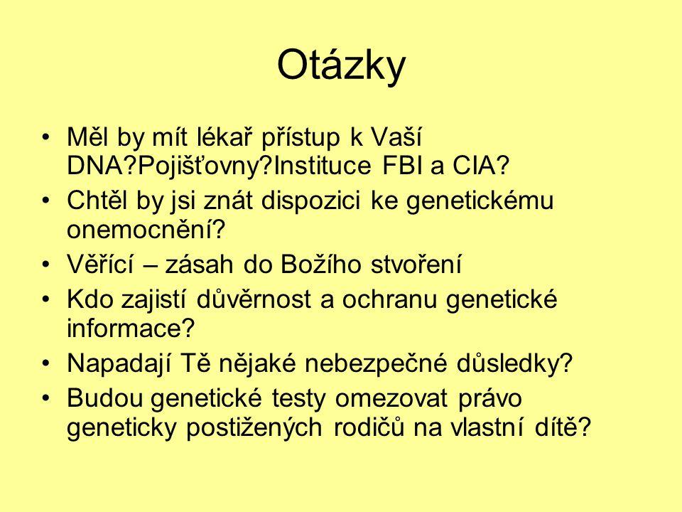 Otázky •Měl by mít lékař přístup k Vaší DNA?Pojišťovny?Instituce FBI a CIA.