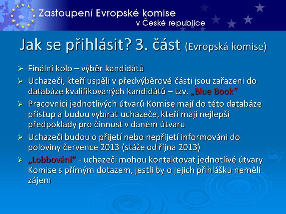 Jak se přihlásit? 3. část (Evropská komise)  Finální kolo – výběr kandidátů  Uchazeči, kteří uspěli v předvýběrové části jsou zařazeni do databáze k