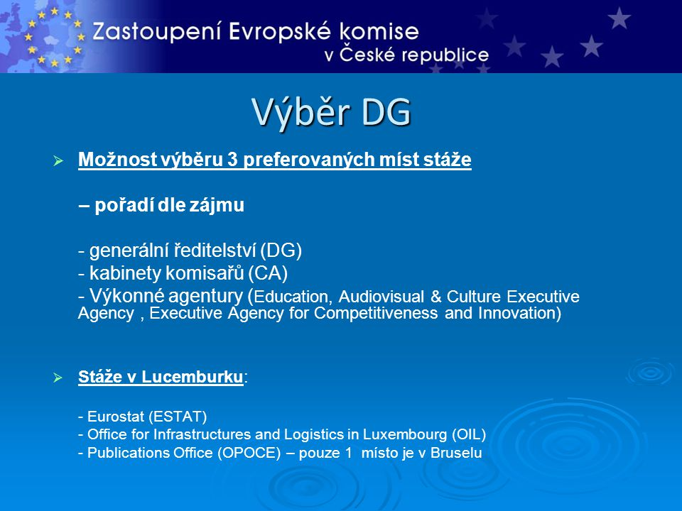 Výběr DG   Možnost výběru 3 preferovaných míst stáže – pořadí dle zájmu - generální ředitelství (DG) - kabinety komisařů (CA) - Výkonné agentury ( E