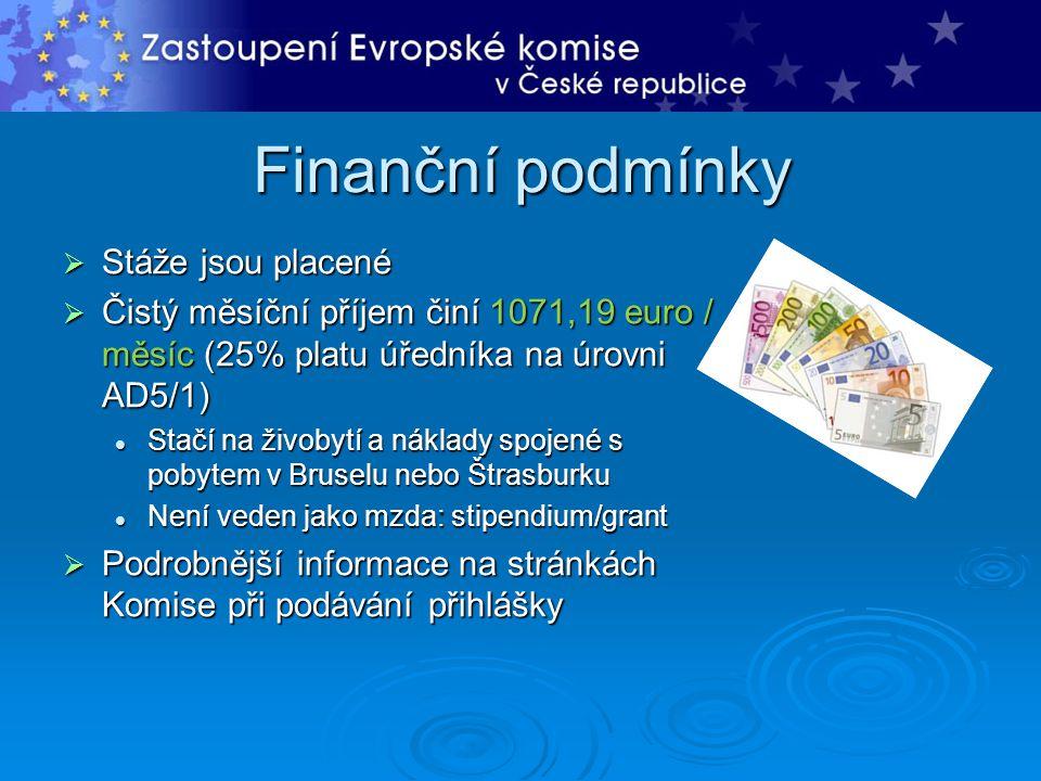 Finanční podmínky  Stáže jsou placené  Čistý měsíční příjem činí 1071,19 euro / měsíc (25% platu úředníka na úrovni AD5/1)  Stačí na živobytí a nák