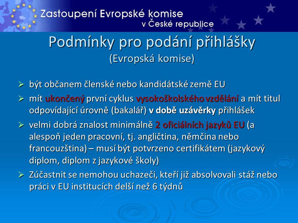 Podmínky pro podání přihlášky (Evropská komise)  být občanem členské nebo kandidátské země EU  mít ukončený první cyklus vysokoškolského vzdělání a