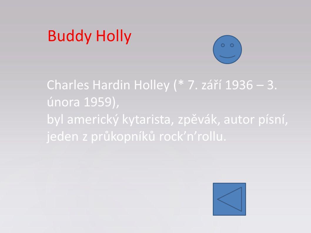 Charles Hardin Holley (* 7. září 1936 – 3. února 1959), byl americký kytarista, zpěvák, autor písní, jeden z průkopníků rock'n'rollu. Buddy Holly