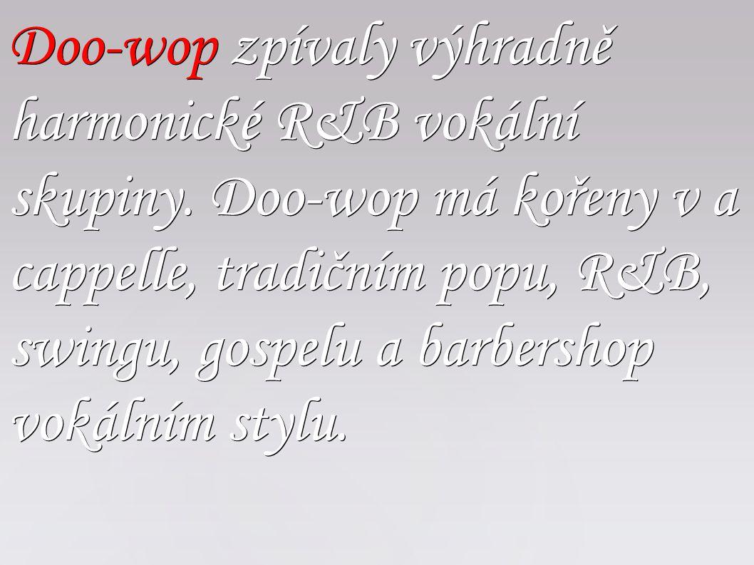 Doo-wop zpívaly výhradně harmonické R&B vokální skupiny. Doo-wop má kořeny v a cappelle, tradičním popu, R&B, swingu, gospelu a barbershop vokálním st