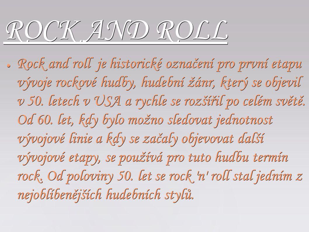 ROCK AND ROLL ● Rock and roll je historické označení pro první etapu vývoje rockové hudby, hudební žánr, který se objevil v 50. letech v USA a rychle
