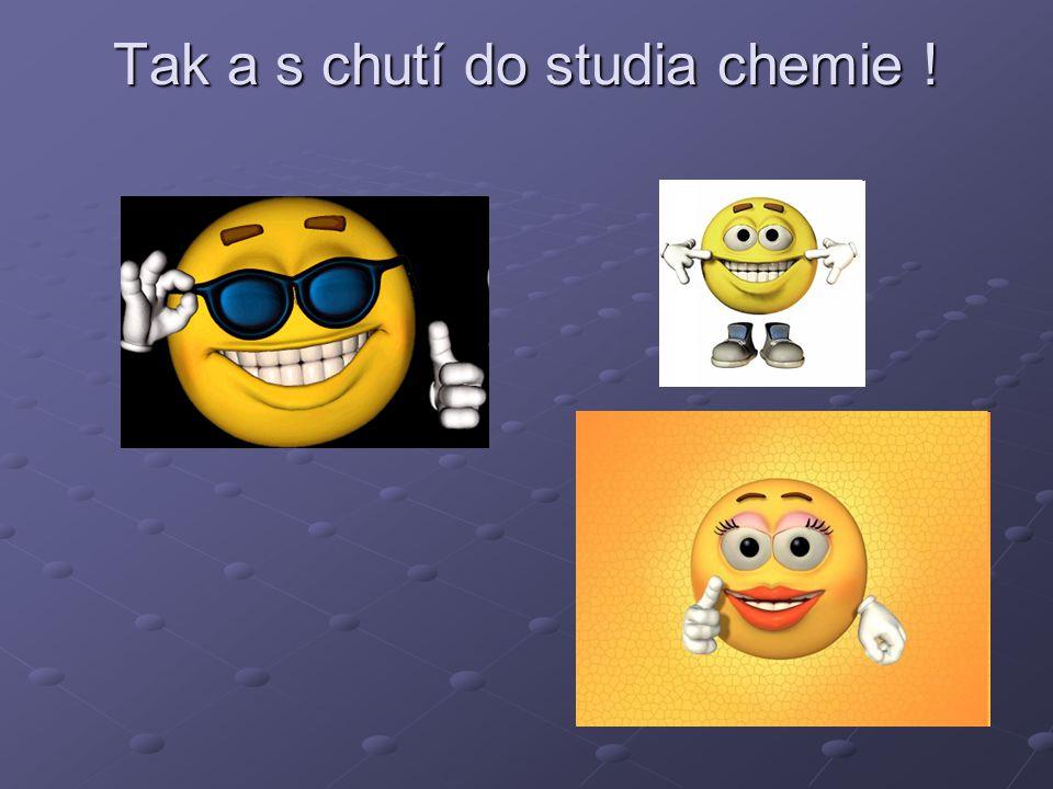 Tak a s chutí do studia chemie !