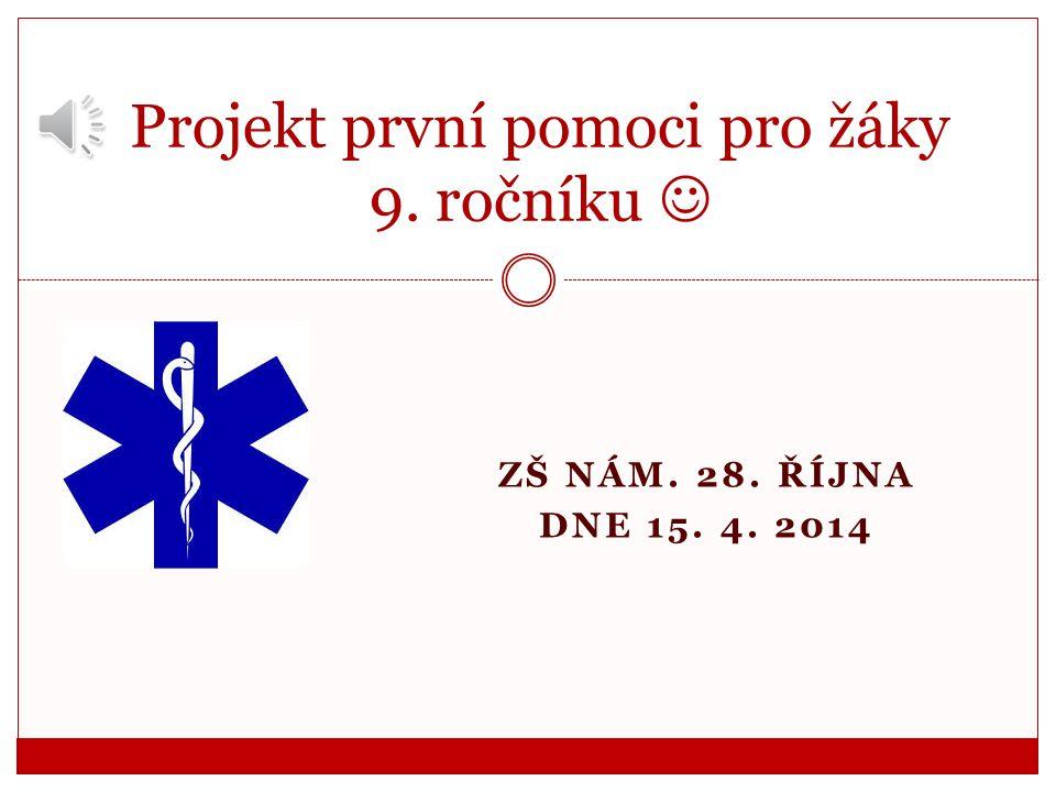 ZŠ NÁM. 28. ŘÍJNA DNE 15. 4. 2014 Projekt první pomoci pro žáky 9. ročníku 