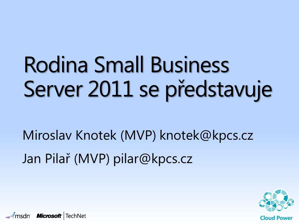 Rodina Small Business Server 2011 se představuje Miroslav Knotek (MVP) knotek@kpcs.cz Jan Pilař (MVP) pilar@kpcs.cz