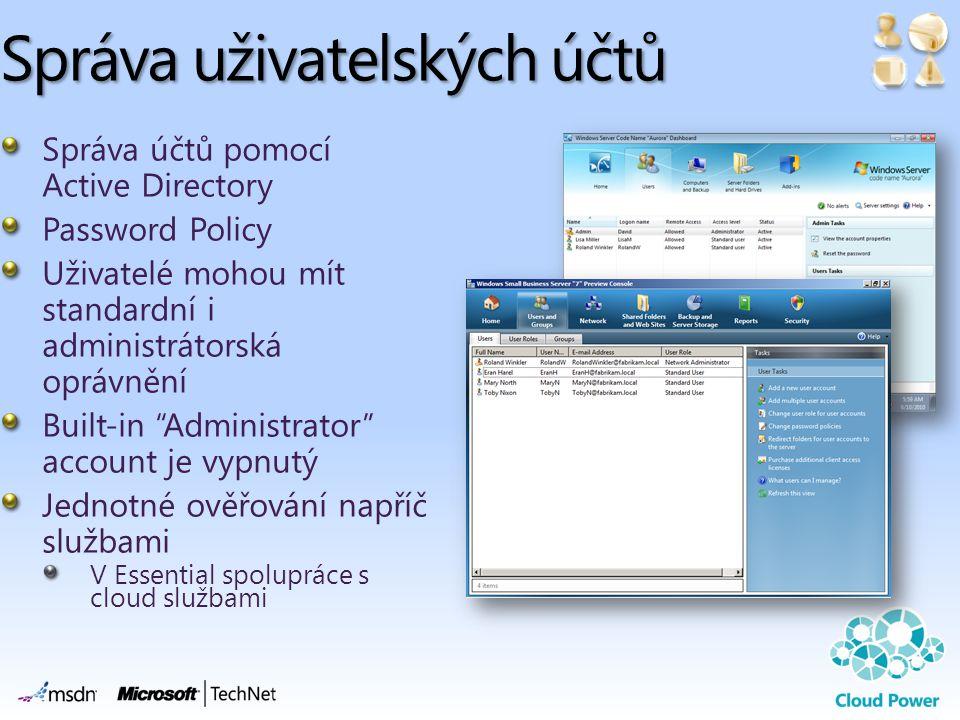 Správa uživatelských účtů Správa účtů pomocí Active Directory Password Policy Uživatelé mohou mít standardní i administrátorská oprávnění Built-in Administrator account je vypnutý Jednotné ověřování napříč službami V Essential spolupráce s cloud službami