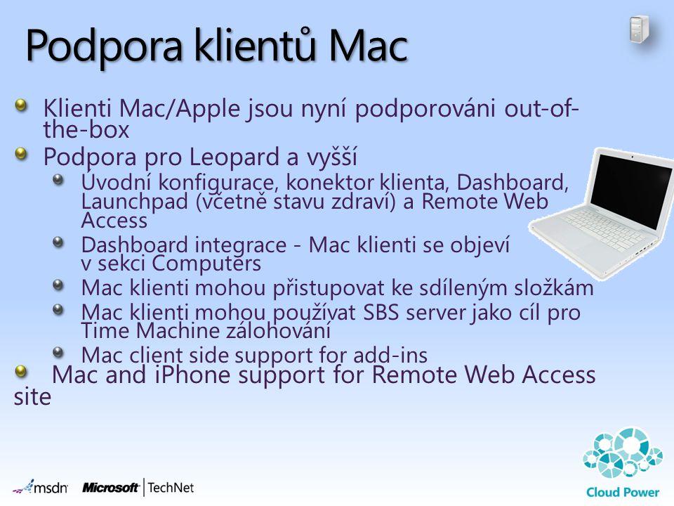 Podpora klientů Mac Klienti Mac/Apple jsou nyní podporováni out-of- the-box Podpora pro Leopard a vyšší Úvodní konfigurace, konektor klienta, Dashboard, Launchpad (včetně stavu zdraví) a Remote Web Access Dashboard integrace - Mac klienti se objeví v sekci Computers Mac klienti mohou přistupovat ke sdíleným složkám Mac klienti mohou používat SBS server jako cíl pro Time Machine zálohování Mac client side support for add-ins Mac and iPhone support for Remote Web Access site