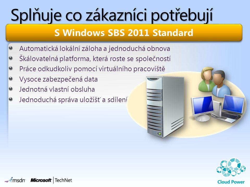Splňuje co zákazníci potřebují Automatická lokální záloha a jednoduchá obnova Škálovatelná platforma, která roste se společností Práce odkudkoliv pomocí virtuálního pracoviště Vysoce zabezpečená data Jednotná vlastní obsluha Jednoduchá správa uložišť a sdílení S Windows SBS 2011 Standard