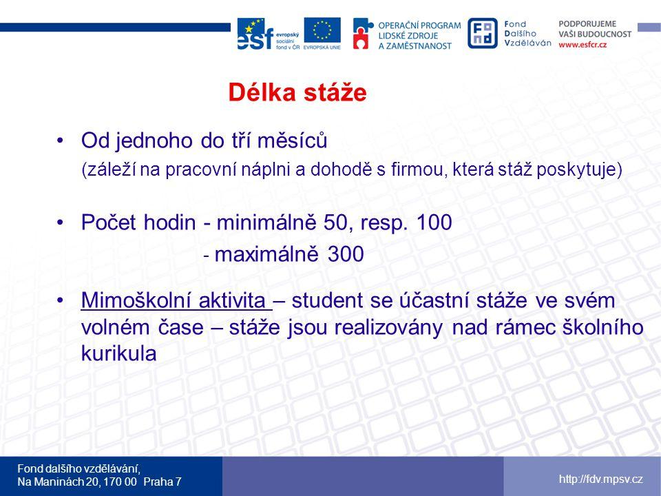 Fond dalšího vzdělávání, Na Maninách 20, 170 00 Praha 7 http://fdv.mpsv.cz Délka stáže •Od jednoho do tří měsíců (záleží na pracovní náplni a dohodě s firmou, která stáž poskytuje) •Počet hodin - minimálně 50, resp.