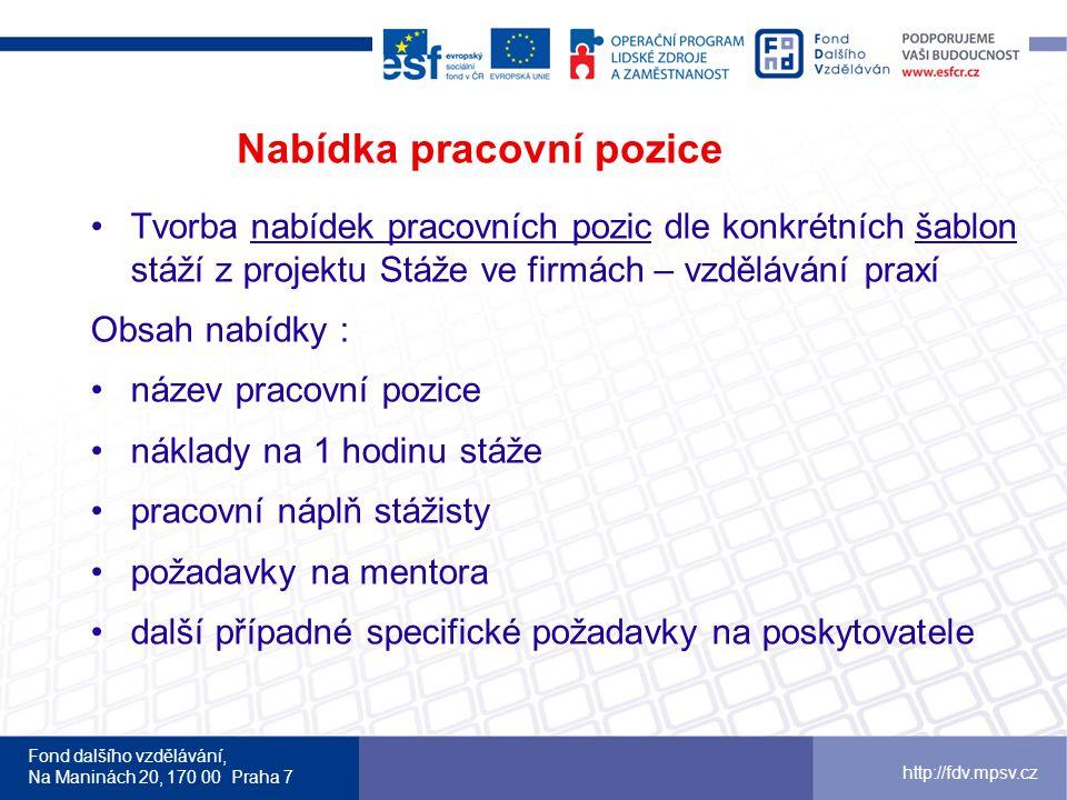 Fond dalšího vzdělávání, Na Maninách 20, 170 00 Praha 7 http://fdv.mpsv.cz Nabídka pracovní pozice •Tvorba nabídek pracovních pozic dle konkrétních ša