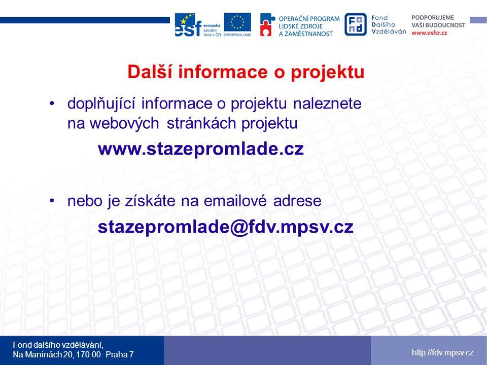 Fond dalšího vzdělávání, Na Maninách 20, 170 00 Praha 7 http://fdv.mpsv.cz Další informace o projektu •doplňující informace o projektu naleznete na we