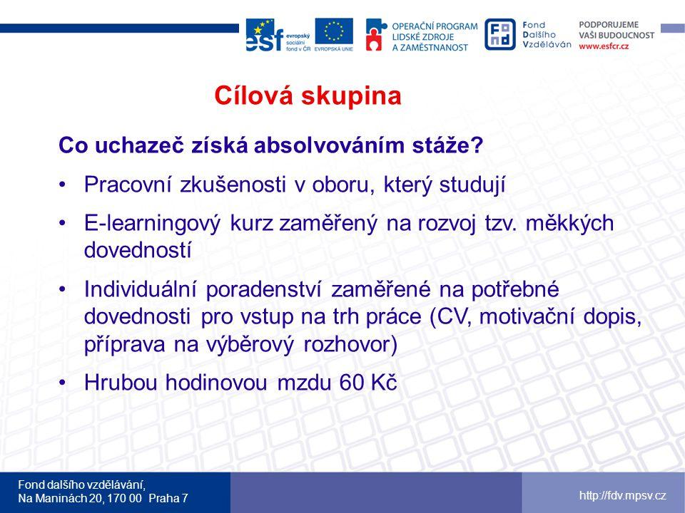 Fond dalšího vzdělávání, Na Maninách 20, 170 00 Praha 7 http://fdv.mpsv.cz Cílová skupina Co uchazeč získá absolvováním stáže? •Pracovní zkušenosti v