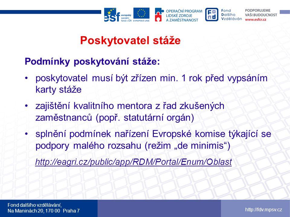 Fond dalšího vzdělávání, Na Maninách 20, 170 00 Praha 7 http://fdv.mpsv.cz Poskytovatel stáže Podmínky poskytování stáže: •poskytovatel musí být zřízen min.