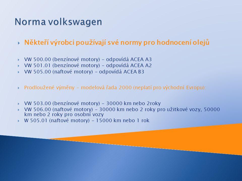  Někteří výrobci používají své normy pro hodnocení olejů  VW 500.00 (benzínové motory) - odpovídá ACEA A3  VW 501.01 (benzínové motory) - odpovídá
