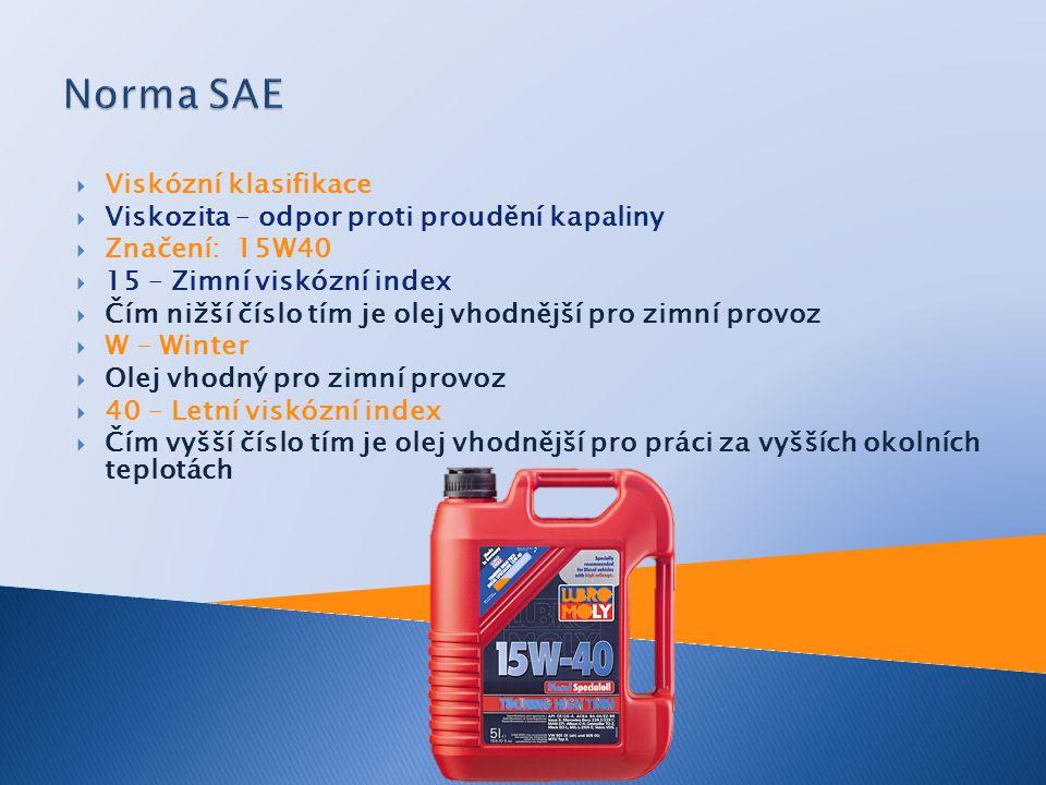  Výkonnostní norma  Posuzuje mazací schopnosti a vlastnosti oleje jako celek  Značení: SJ  S – typ motoru (S – zážehové motory, C – vznětové motory, T – dvoudobé motory)  J – Kvalita oleje – čím dále je písmeno v abecedě, tím je olej kvalitnější