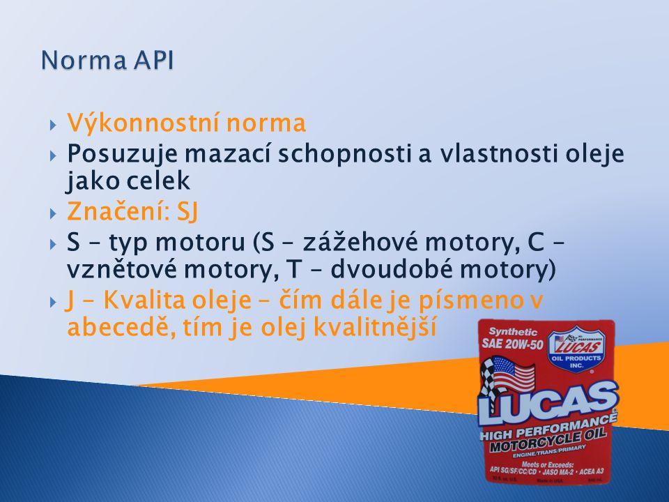  Evropská norma kvality olejů  Oleje se označují kombinací písmen a čísel  Zážehové motory – A, vznětové motory – B, nákladní vozidla – E