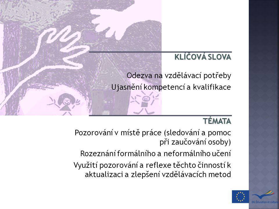 KLÍČOVÁ SLOVA Odezva na vzdělávací potřeby Ujasnění kompetencí a kvalifikace TÉMATA Pozorování v místě práce (sledování a pomoc při zaučování osoby) R