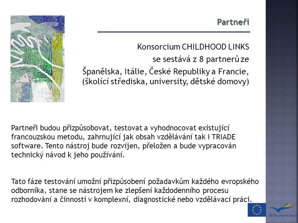 Partneři Konsorcium CHILDHOOD LINKS se sestává z 8 partnerů ze Španělska, Itálie, České Republiky a Francie, (školící střediska, university, dětské do