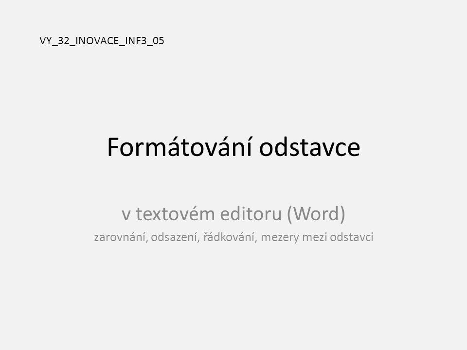 Formátování odstavce v textovém editoru (Word) zarovnání, odsazení, řádkování, mezery mezi odstavci VY_32_INOVACE_INF3_05