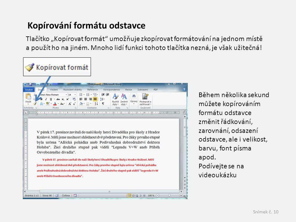 """Snímek č. 10 Kopírování formátu odstavce Tlačítko """"Kopírovat formát"""" umožňuje zkopírovat formátování na jednom místě a použít ho na jiném. Mnoho lidí"""