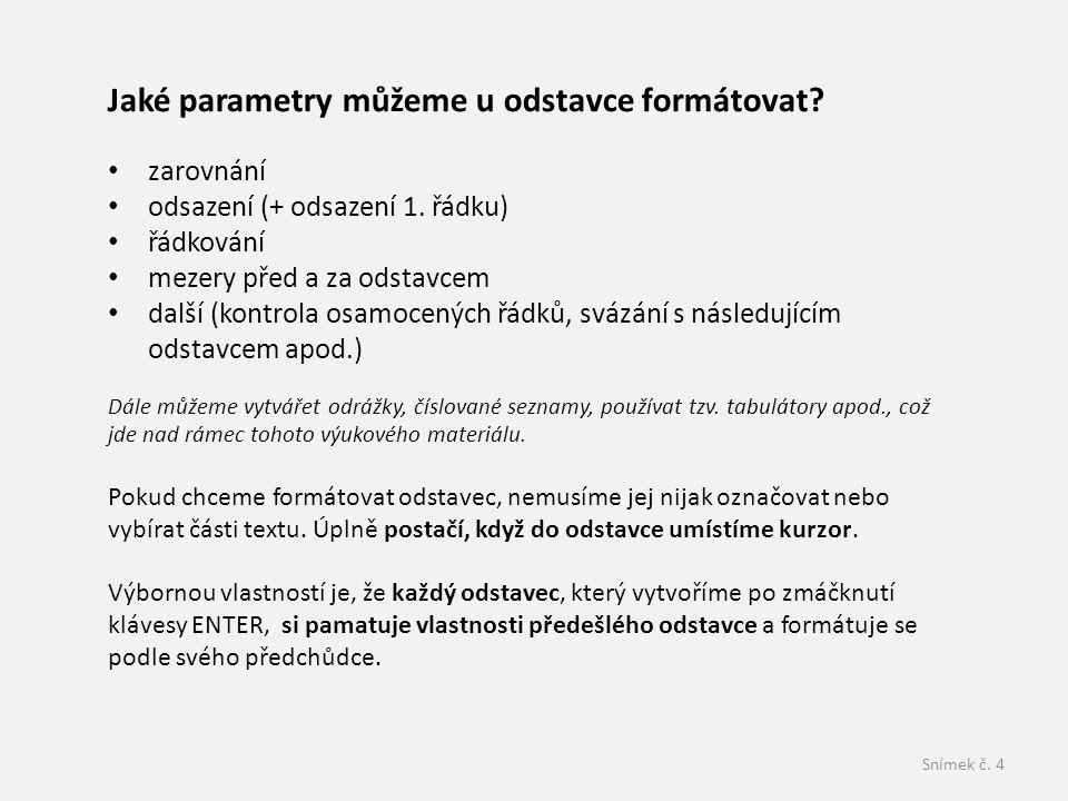 Snímek č. 4 Jaké parametry můžeme u odstavce formátovat? • zarovnání • odsazení (+ odsazení 1. řádku) • řádkování • mezery před a za odstavcem • další