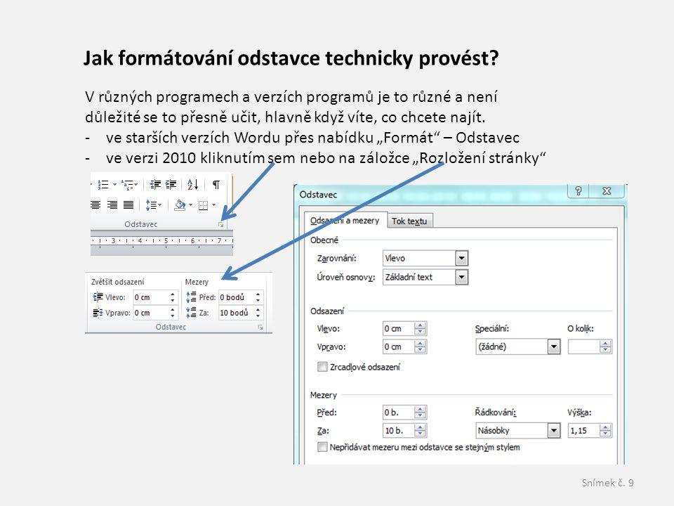 Snímek č. 9 Jak formátování odstavce technicky provést? V různých programech a verzích programů je to různé a není důležité se to přesně učit, hlavně