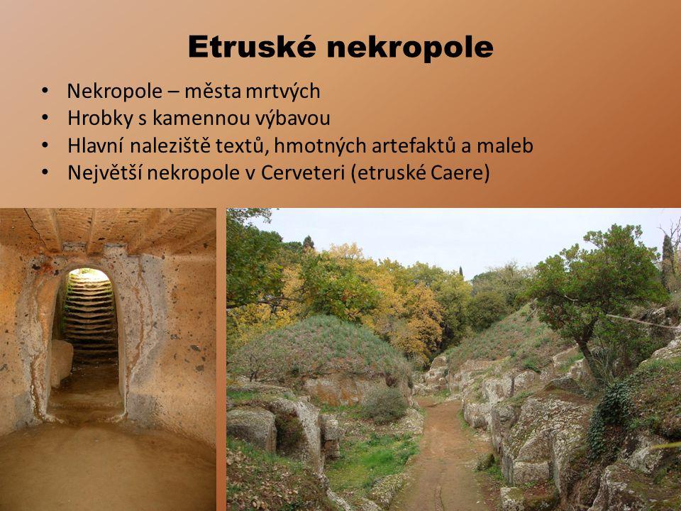 Etruské nekropole • Nekropole – města mrtvých • Hrobky s kamennou výbavou • Hlavní naleziště textů, hmotných artefaktů a maleb • Největší nekropole v