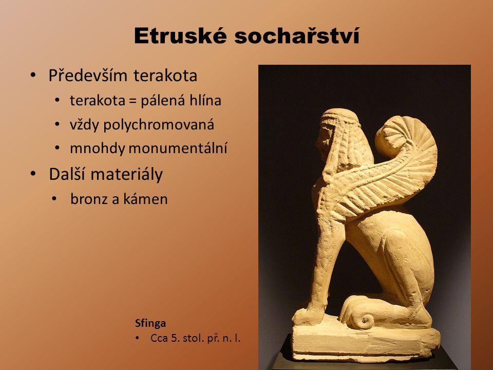 Etruské sochařství • Především terakota • terakota = pálená hlína • vždy polychromovaná • mnohdy monumentální • Další materiály • bronz a kámen Sfinga