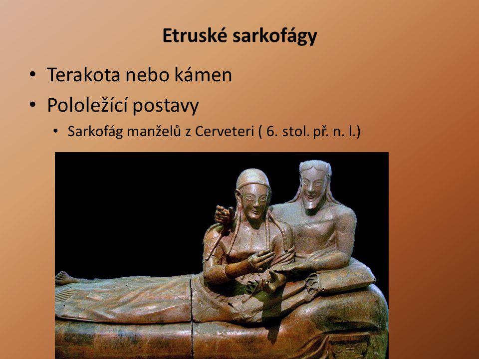 Etruské sarkofágy • Terakota nebo kámen • Pololežící postavy • Sarkofág manželů z Cerveteri ( 6. stol. př. n. l.)