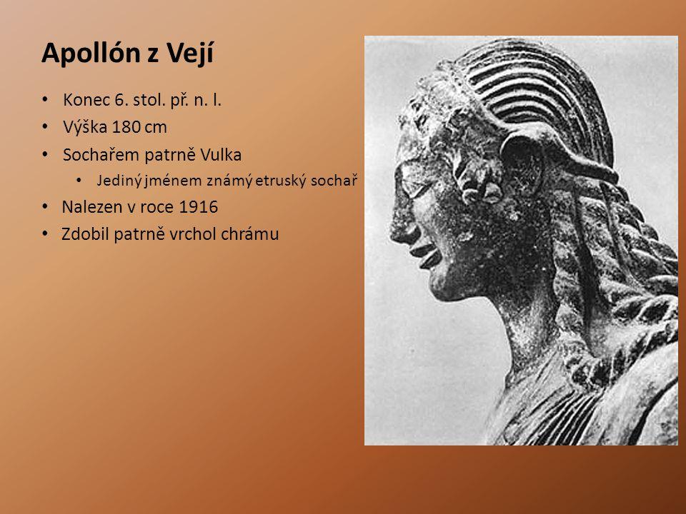 Apollón z Vejí • Konec 6. stol. př. n. l. • Výška 180 cm • Sochařem patrně Vulka • Jediný jménem známý etruský sochař • Nalezen v roce 1916 • Zdobil p