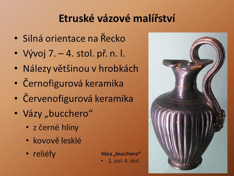 Etruské vázové malířství • Silná orientace na Řecko • Vývoj 7. – 4. stol. př. n. l. • Nálezy většinou v hrobkách • Černofigurová keramika • Červenofig