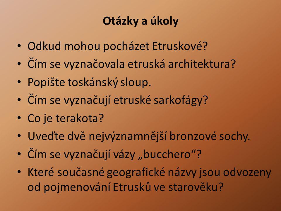 Otázky a úkoly • Odkud mohou pocházet Etruskové? • Čím se vyznačovala etruská architektura? • Popište toskánský sloup. • Čím se vyznačují etruské sark