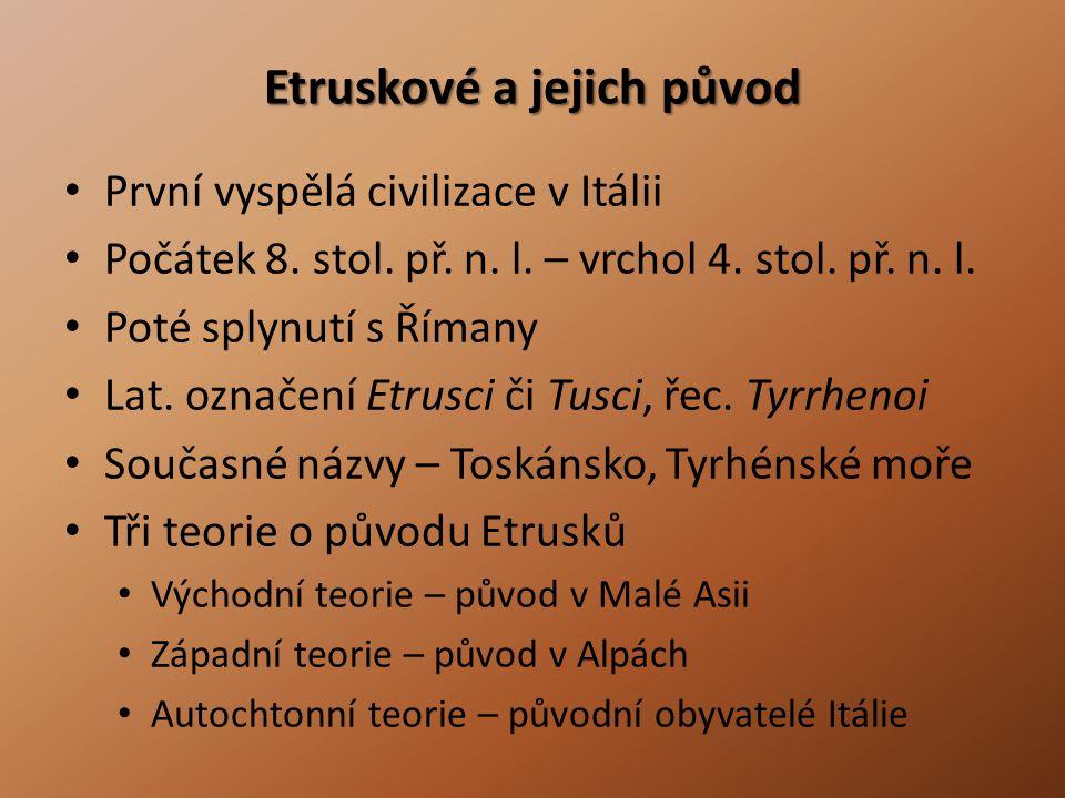 Etruskové a jejich původ • První vyspělá civilizace v Itálii • Počátek 8. stol. př. n. l. – vrchol 4. stol. př. n. l. • Poté splynutí s Římany • Lat.