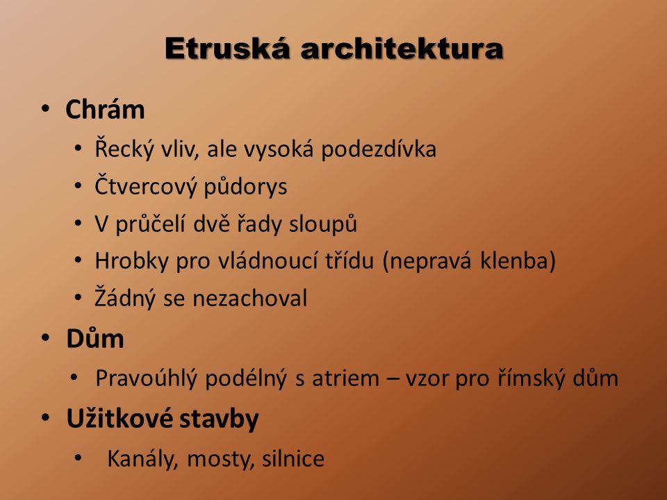 Etruská architektura • Chrám • Řecký vliv, ale vysoká podezdívka • Čtvercový půdorys • V průčelí dvě řady sloupů • Hrobky pro vládnoucí třídu (nepravá
