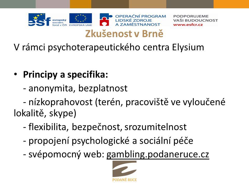 Zkušenost v Brně V rámci psychoterapeutického centra Elysium • Principy a specifika: - anonymita, bezplatnost - nízkoprahovost (terén, pracoviště ve v