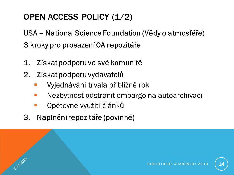 OPEN ACCESS POLICY (1/2) USA – National Science Foundation (Vědy o atmosféře) 3 kroky pro prosazení OA repozitáře 1.Získat podporu ve své komunitě 2.Z