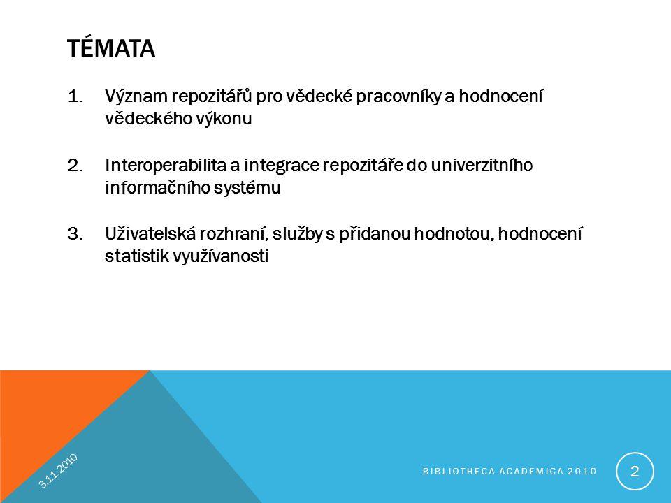 TÉMATA 1.Význam repozitářů pro vědecké pracovníky a hodnocení vědeckého výkonu 2.Interoperabilita a integrace repozitáře do univerzitního informačního