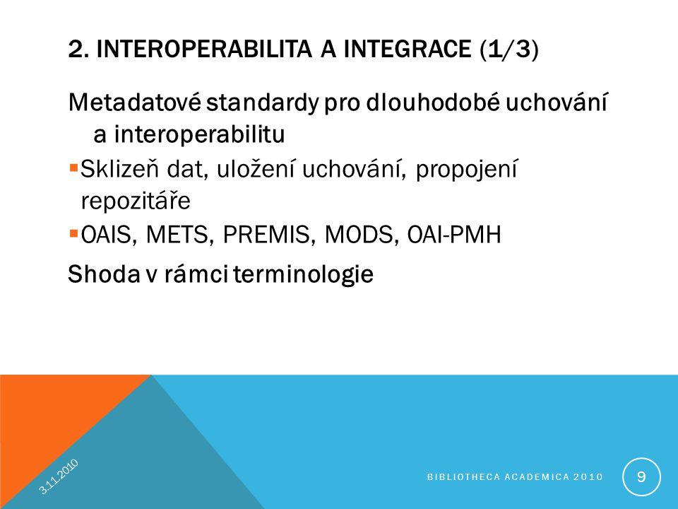 2. INTEROPERABILITA A INTEGRACE (1/3) Metadatové standardy pro dlouhodobé uchování a interoperabilitu  Sklizeň dat, uložení uchování, propojení repoz