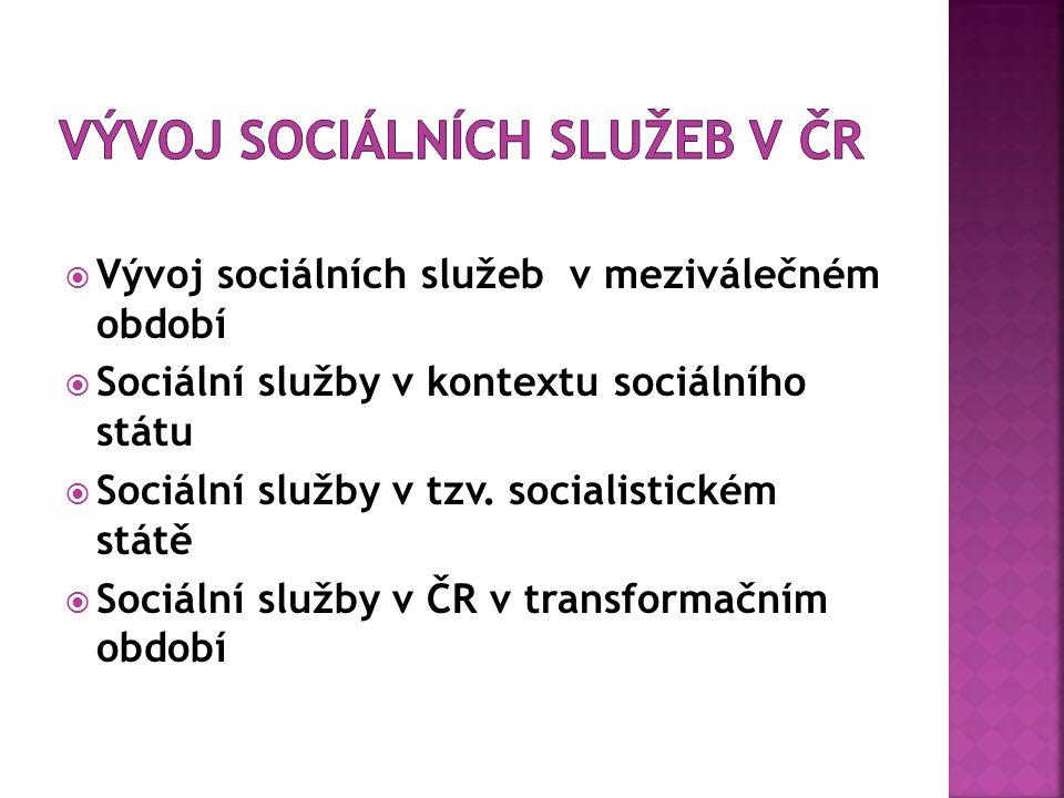  Vývoj sociálních služeb v meziválečném období  Sociální služby v kontextu sociálního státu  Sociální služby v tzv. socialistickém státě  Sociální