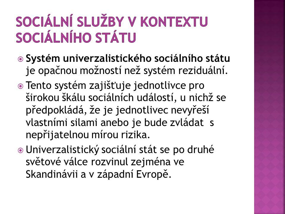  Systém univerzalistického sociálního státu je opačnou možností než systém reziduální.  Tento systém zajišťuje jednotlivce pro širokou škálu sociáln