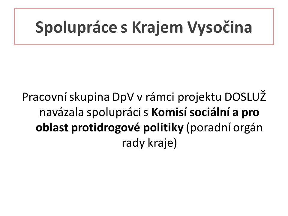 Spolupráce s Krajem Vysočina Pracovní skupina DpV v rámci projektu DOSLUŽ navázala spolupráci s Komisí sociální a pro oblast protidrogové politiky (poradní orgán rady kraje)