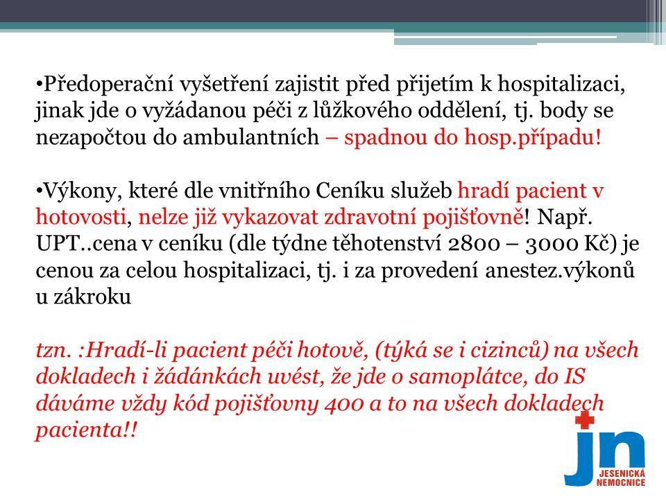 • Předoperační vyšetření zajistit před přijetím k hospitalizaci, jinak jde o vyžádanou péči z lůžkového oddělení, tj. body se nezapočtou do ambulantní