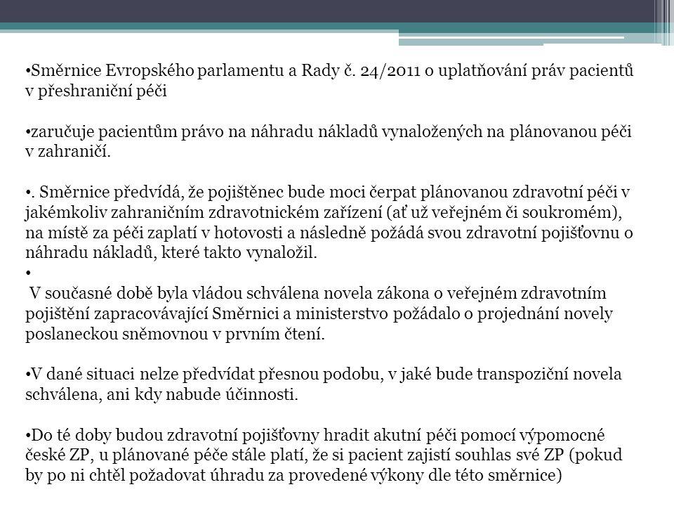 • Směrnice Evropského parlamentu a Rady č. 24/2011 o uplatňování práv pacientů v přeshraniční péči • zaručuje pacientům právo na náhradu nákladů vynal
