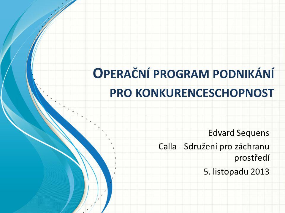 O PERAČNÍ PROGRAM PODNIKÁNÍ PRO KONKURENCESCHOPNOST Edvard Sequens Calla - Sdružení pro záchranu prostředí 5.