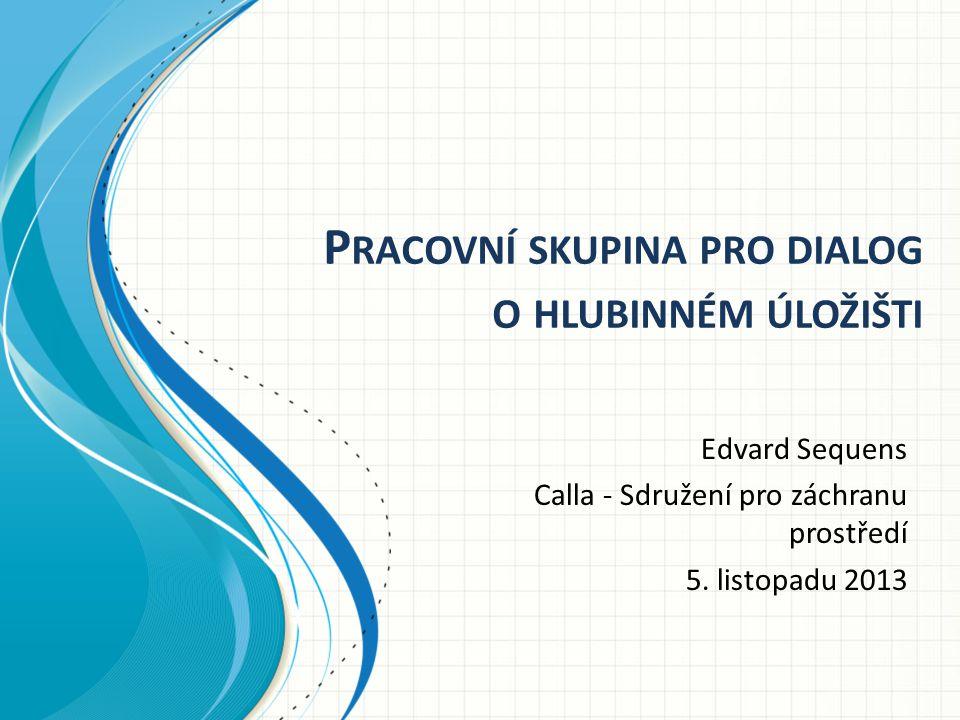 P RACOVNÍ SKUPINA PRO DIALOG O HLUBINNÉM ÚLOŽIŠTI Edvard Sequens Calla - Sdružení pro záchranu prostředí 5.