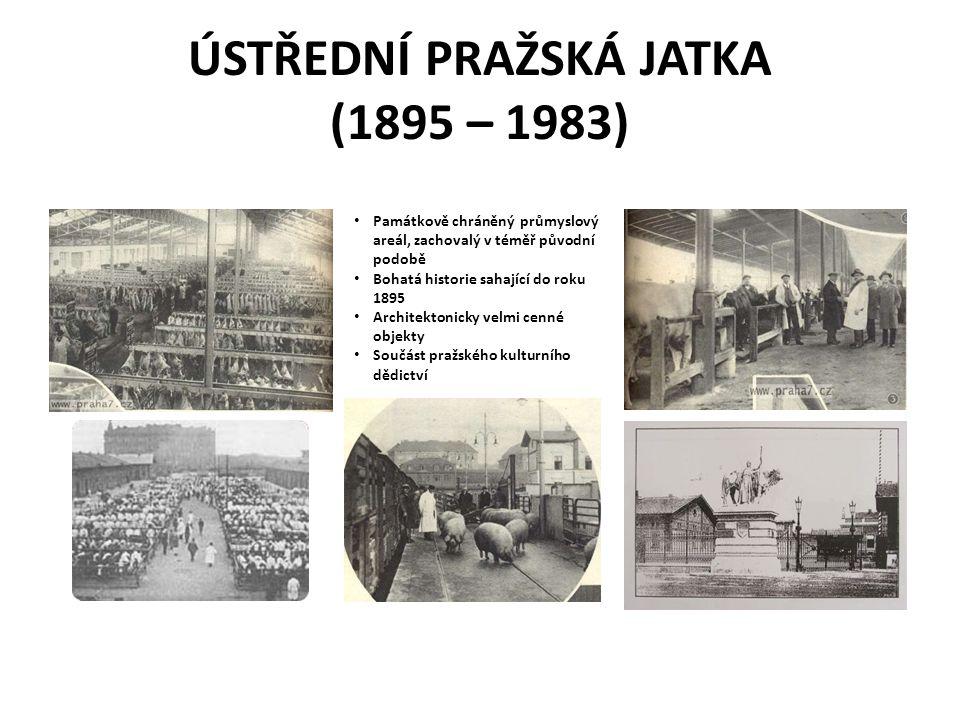 ÚSTŘEDNÍ PRAŽSKÁ JATKA (1895 – 1983) • Památkově chráněný průmyslový areál, zachovalý v téměř původní podobě • Bohatá historie sahající do roku 1895 •